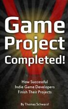 Game Project Completed : How Successful Indie Game Developers Finish Their...