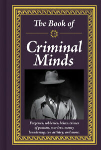 The Book Of Criminal Minds: Forgeries, Robberies, Heists, Crimes Of Passion...