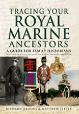 Little, Matthew, Tracing Your Royal Marine Ancestors A Guide for Family Historia