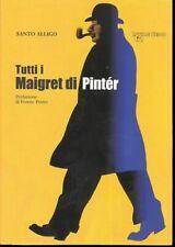 TUTTI I MAIGRET  DI PINTER - Ed. Little Nemo - Santo Alligo - 2008