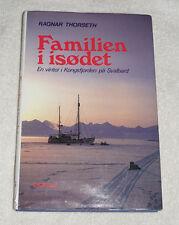 Familien i isødet, en vinter i Kongsfjorden pa Svalbard by Ragnar Thorseth 1989
