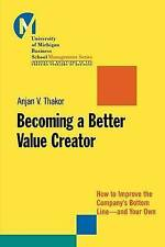 Becoming a Better Value Creator: How to Improve the Company's Bottom Line--and Y