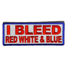 Embroidered I Bleed Red White and Blue Sew or Iron on Patch Biker Patch
