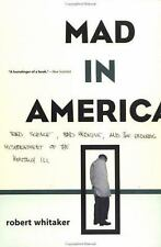 Mad in America : Bad Science, Bad Medicine, and the Enduring Mistreatment of...