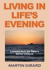Living in Life's Evening: Lessons from the Bible's Senior Citizens (Paperback or
