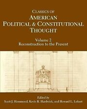 Classics of American Political and Constitutional Thought : Reconstruction to...