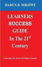 LEARNERS SUCCESS GUIDE in the 21st Century : Unravelling the Secrets of...
