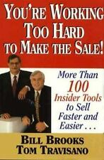 You're Working Too Hard To Make the Sale!: More than 100 Insider Tools to Sell