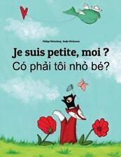 Je Suis Petite, Moi ? Co Phai Toi Nho Be? : Un Livre d'images Pour les...