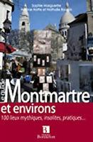 Montmartre et environs : 100 lieux mythiques, insolites, pratiques...