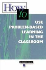 How-to Use Problem-Based Learning in the Classroom by Delisle, Robert