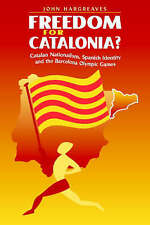 Freedom for Catalonia?: Catalan Nationalism, Spanish Identity and the Barcelona