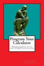 Program Your Calculator : Programming with the TI-84 Calculator by Eileen...