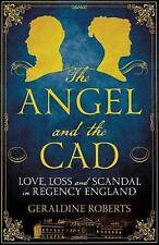 NEW The Angel and the Cad: Love, Loss and Scandal in Regency England