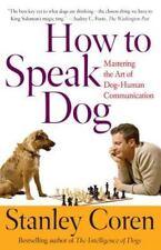 How To Speak Dog: Mastering the Art of Dog-Human Communication Coren, Stanley P