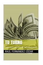 Tu Turno : Guia para Invertir en Bolsa. Iniciación by Raul Fernandez (2015,...