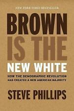 Brown Is The New White: How The Demographic Revolution Has Created a New...