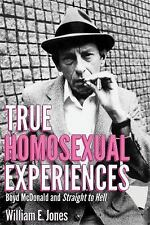 True Homosexual Experiences : Boyd Mcdonald and Straight to Hell: By Jones, W...