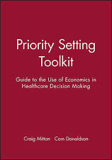 Priority Setting Toolkit: Guide to the Use of  Economics in Healthcare Decision