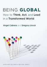 Being Global : How to Think, Act, and Lead in a Transformed World HC