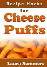 Cooking on a Budget: Recipe Hacks for Cheese Puffs by Laura Sommers (2017,...