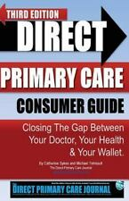 Direct Primary Care Consumer Guide: Third Edition : Closing the Gap Between...