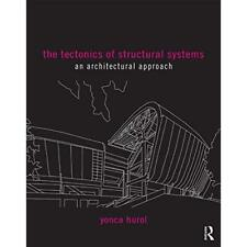 The Tectonics of Structural Systems: An Architectural A - Paperback NEW Yonca Hu