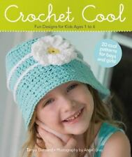 Crochet Cool : Fun Designs for Kids Ages 1 To 6 by Tanya Bernard (2013,...