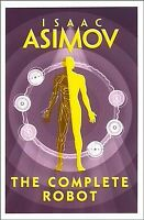 Complete Robot, Paperback by Asimov, Isaac, Brand New, Free P&P in the UK