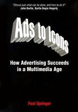 Ads to Icons: How Advertising Succeeds in a Multimedia Age-ExLibrary