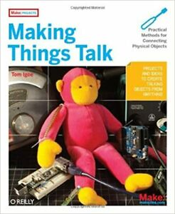 Making Things Talk: Practical Methods for Connecting Physical Objects -book