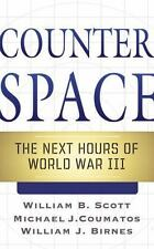 Counterspace: The Next Hours of World War III by Scott, William B., Coumatos, M
