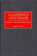 Clausewitz and Chaos: Friction in War and Military Policy by Cimbala, Stephen J