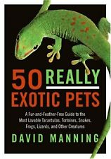 50 Really Exotic Pets: A Fur-and-Feather-Free Guid