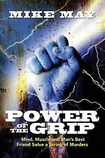 Power of the Grip : Mind, Muscle and Man's Best Friend Solve a String of...