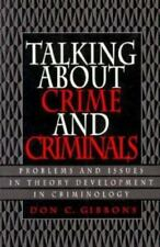 Talking About Crime and Criminals: Problems and Issues in Theory Development in