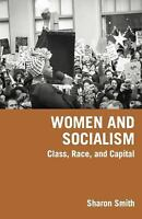 Women and Socialism : Class, Race, and Capital by Sharon Smith (2015, Paperback,