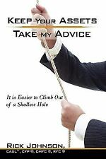 Keep Your Assets Take My Advice : It Is Easier to Climb Out of a Shallow Hole...
