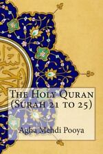 The Holy Quran (Surah 21 To 25) by Agha Mehdi Pooya and S. V. Mir Ahmed Ali...