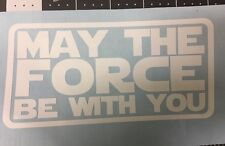 STAR WARS MAY THE FORCE BE WITH YOU STICKER VINYL DECAL CHOOSE MULTIPLE COLORS