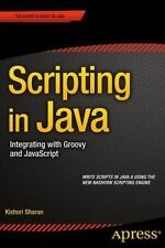 Scripting in Java : Integrating with Groovy, JRuby and JavaScript by Kishori...