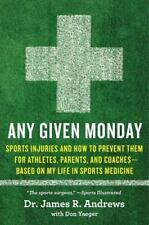 Any Given Monday : Sports Injuries and How to Prevent Them for Athletes, Parent…