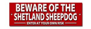 BEWARE OF THE SHETLAND SHEEPDOG ENTER AT YOUR OWN RISK METAL SIGN.WARNING SIGN