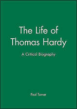 The Life of Thomas Hardy: A Critical Biography (Wiley Blackwell Critical Biogra