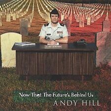 Now That the Future's Behind Us by Andy Hill (CD, Jun-2001, Andy Hill & Renee Sa