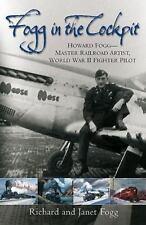 Fogg in the Cockpit: Howard Fogg_Master Railroad Artist, World War II Fighter Pi