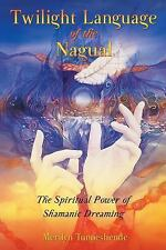 Excellent, Twilight Language of the Nagual : The Spiritual Power of Shamanic Dre