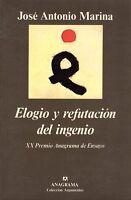 Elogio y refutación del ingenio. José Antonio Marina. Premio Anagrama de Ensayo.