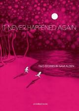 It Never Happened Again : Two Stories by Sam Alden (2014, Paperback)