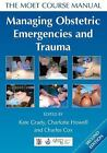 Managing Obstetric Emergencies and Trauma: The MOET Course Manual, Howell, Charl